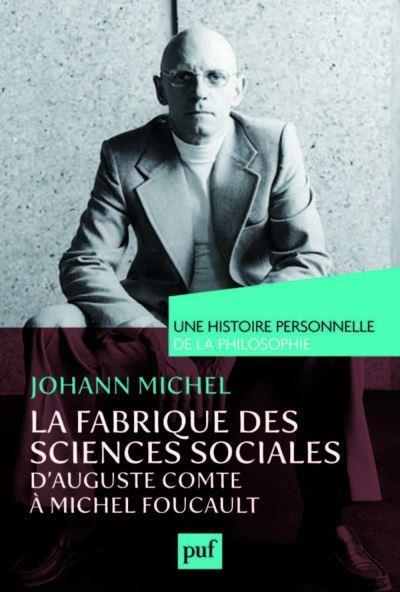 FABRIQUE DES SCIENCES SOCIALES, D'AUGUSTE COMTE A MICHEL FOUCAULT (LA)