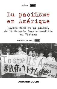 DU PACIFISME EN AMERIQUE - HOWARD ZINN ET LA GAUCHE, DE LA SECONDE GUERRE MONDIALE AU VIETNAM