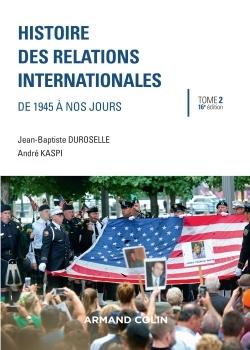 HISTOIRE DES RELATIONS INTERNATIONALES - 16E ED. - DE 1945 A NOS JOURS - HIST CONTEMPORAINE-GENERALI