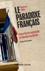 LE PARADOXE FRANCAIS - ENTRE FIERTE NATIONALE ET HANTISE DU DECLIN