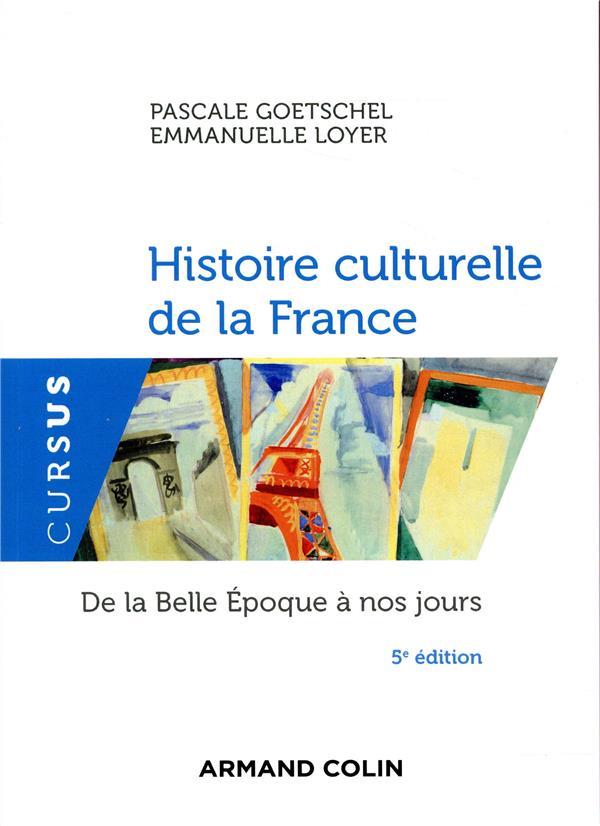 HISTOIRE CULTURELLE DE LA FRANCE - 5E ED. - DE LA BELLE EPOQUE A NOS JOURS - DE LA BELLE EPOQUE A NO