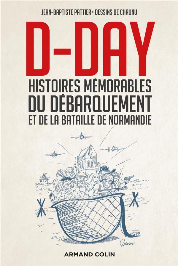 D-DAY - HISTOIRES MEMORABLES DU DEBARQUEMENT ET DE LA BATAILLE DE NORMANDIE
