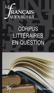 LE FRANCAIS AUJOURD'HUI N  172 (1/2011) CORPUS LITTERAIRES EN QUESTION