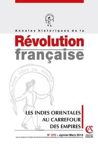 ANNALES HISTORIQUES DE LA REVOLUTION FRANCAISE N  375 (1/2014) LES INDES ORIENTALES AU CARREFOUR DES