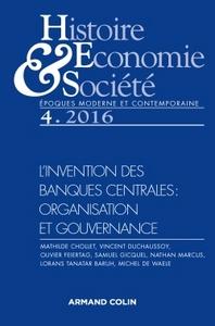 HISTOIRE, ECONOMIE & SOCIETE (4/2016) L'INVENTION DES BANQUES CENTRALES : ORGANISATION ET GOUVER
