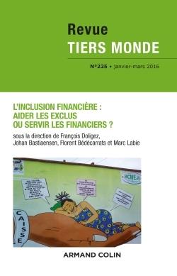 REVUE TIERS MONDE N  225 (1/2016) L'INCLUSION FINANCIERE : AIDER LES EXCLUS OU SERVIR LES FINANCIERS