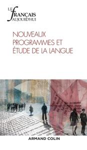 LE FRANCAIS AUJOURD'HUI N  198 (3/2017) NOUVEAUX PROGRAMMES ET ETUDE DE LA LANGUE