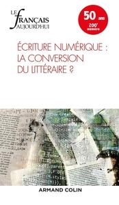 LE FRANCAIS AUJOURD'HUI N  200 (1/2018) ECRITURES NUMERIQUES : LA CONVERSION DU LITTERAIRE ?