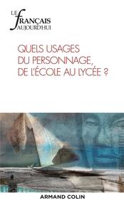 LE FRANCAIS AUJOURD'HUI N  201 (2/2018) QUELS USAGES DU PERSONNAGE, DE L'ECOLE AU LYCEE ?