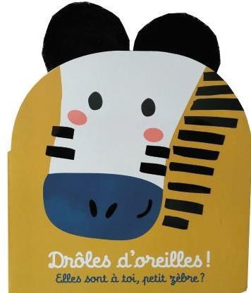 DROLES D'OREILLES ! - ELLES SONT A TOI, PETIT ZEBRE ?