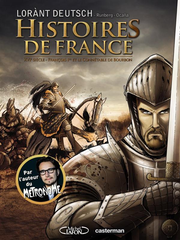 XVI SIECLE - FRANCOIS IER ET LE CONNETABLE DE BOURBON - HISTOIRES DE FRANCE - T1