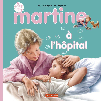 MES PREMIERS MARTINE - T16 - MARTINE A L'HOPITAL