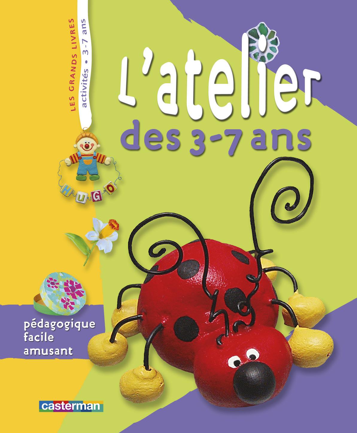 L' ATELIER DES 3-7 ANS - PEDAGOGIQUE, FACILE, AMUSANT