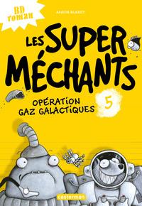 OPERATION GAZ GALACTIQUES - LES SUPER MECHANTS - T5