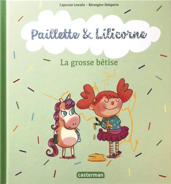 LA GROSSE BETISE - PAILLETTE ET LILICORNE - T3