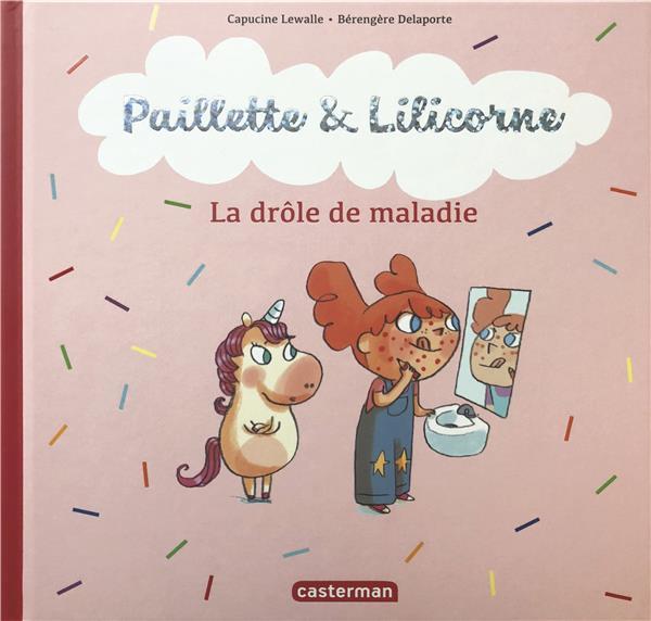 LA DROLE DE MALADIE - PAILLETTE ET LILICORNE - T4