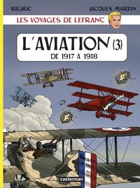 LES VOYAGES DE LEFRANC - L'AVIATION T3 DE 1917 A 1918