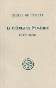 LA PREPARATION EVANGELIQUE  LIVRES XII-XIII INTRODUCTION  TEXTE GREC  TRADUCTION ET ANNOTATION