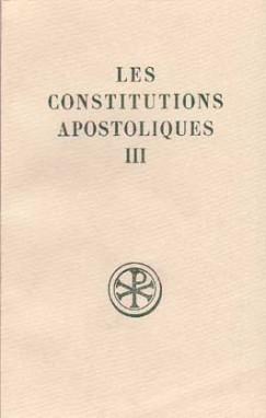 LES CONSTITUTIONS APOSTOLIQUES  T. III : LIVRES VII ET VIII INTRODUCTION  TEXTE CRITIQUE  TRADUCTION