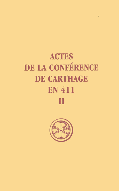 ACTES DE LA CONFERENCE DE CARTHAGE EN 411  T. II TEXTE ET TRADUCTION DE LA CAPITULATION GENERALE ET