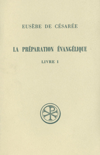 LA PREPARATION EVANGELIQUE  INTRODUCTION GENERALE  LIVRE I INTRODUCTION  TEXTE GREC  TRADUCTION ET C