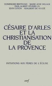 CESAIRE D ARLES ET LA CHRISTIANISATION DE LA  PROVENCE ACTES DES JOURNEES  CESAIRE  AIX-EN-PROVENCE