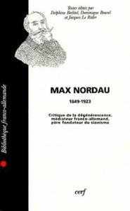MAX NORDAU CRITIQUE DE LA DEGENERESCENCE,MEDIATEUR FRANCO-ALLEMAND,P