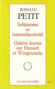 SOLIPSISME ET INTERSUBJECTIVITE - QUINZE LECONS SUR HUSERL ET WITTGENSTEIN