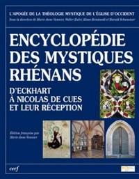 ENCYCLOPEDIE DES MYSTIQUES RHENANS D'ECKHART A NICOLAS DE CUES ET LEUR RECEPTION