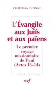 """L""""EVANGILE AUX JUIFS ET AUX PAIENS. LE PREMIER VOYAGE MISSIONNAIRE DE PAUL (ACTES 13-14)"""