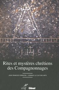RITES ET MYSTERES CHRETIENS DES COMPAGNONNAGES