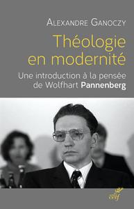 THEOLOGIE EN MODERNITE. INTROD. A LA PENSEE DE PANNENBERG