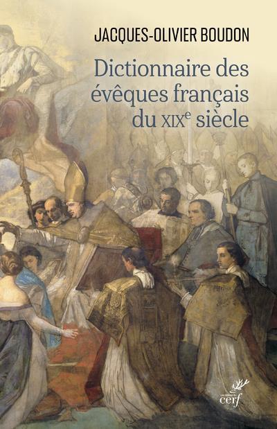 DICTIONNAIRE DES EVEQUES FRANCAIS DU XIXE SIECLE