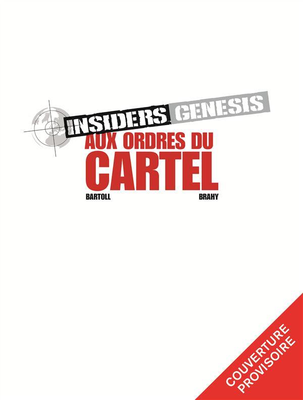 INSIDERS GENESIS - T4 - AUX ORDRES DU CARTEL