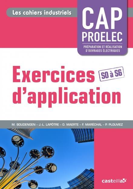 EXERCICES D'APPLICATION CAP PROELEC S0 A S6 CAHIERS INDUSTRIELS