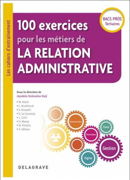 100 EXERCICES POUR LES METIERS DE LA RELATION ADMINISTRATIVE - BAC PRO (2018)