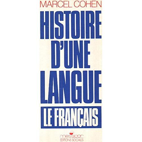 HISTOIRE D'UNE LANGUE, LE FRANCAIS DES LOINTAINES ORIGINES A NOS JOURS