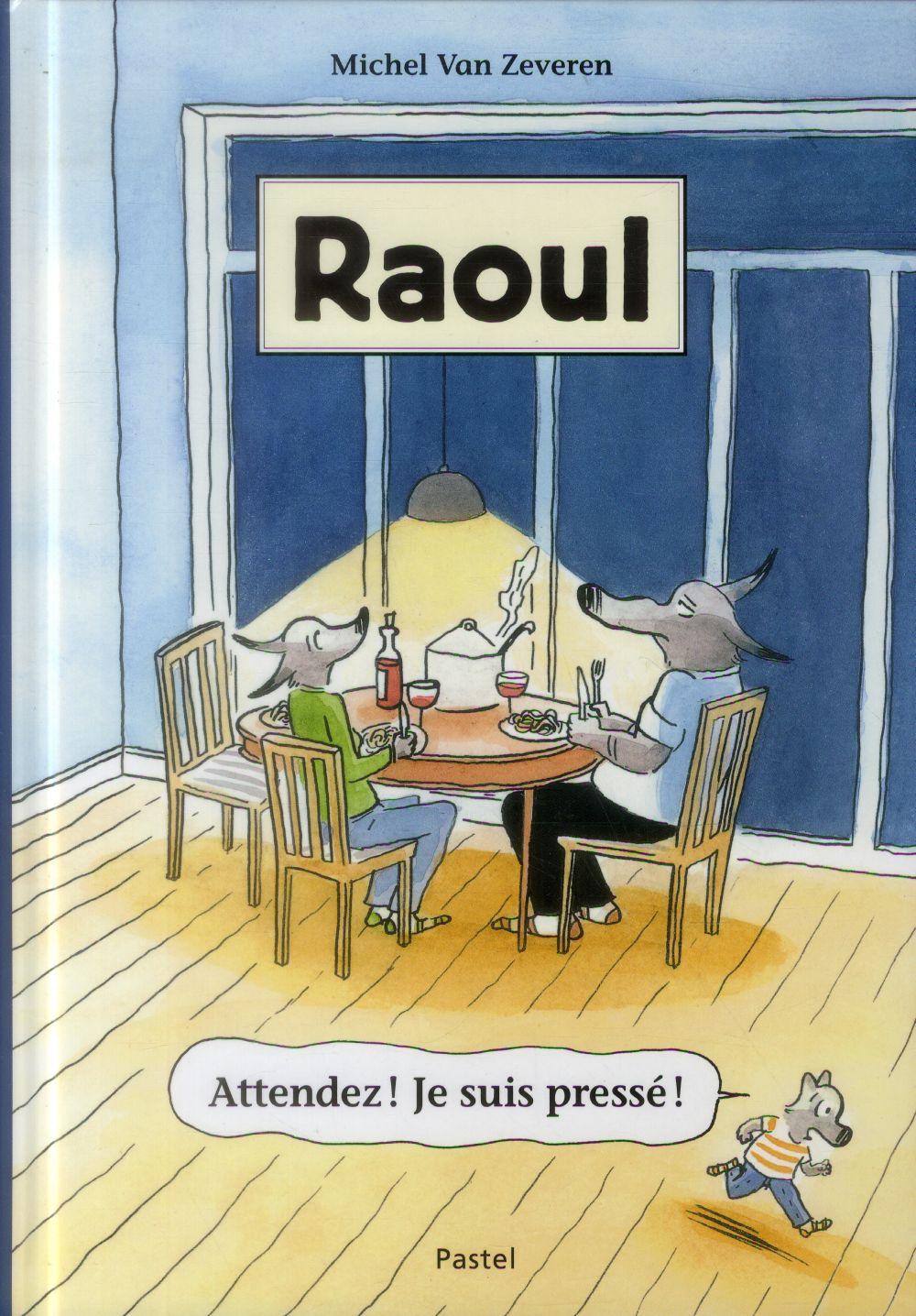 RAOUL ATTENDEZ ! JE SUIS PRESSE !