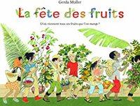 LA FETE DES FRUITS D'OU VIENNENT TOUS CES FRUITS QUE L'ON MANGE ?