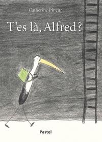 T'ES LA, ALFRED?