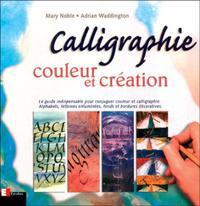 CALLIGRAPHIE, COULEUR & CREATION - LE GUIDE INDISPENSABLE POUR CONJUGUER COULEUR ET CALLIGRAPHIE, AL