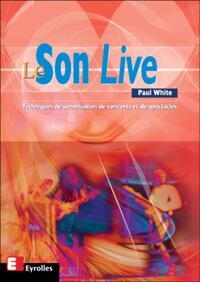 LE SON LIVE TECHNIQUES DE SONORISATION DE CONCERTS ET DE SPECTACLES
