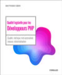 QUALITE LOGICIELLE POUR LES DEVELOPPEURS PHP - QUALITE, METRIQUE, TEST AUTOMATISE, MESURE, INDUSTRIA