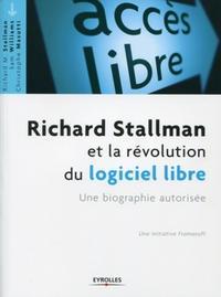 RICHARD STALLMAN ET LA REVOLUTION DES LOGICIELS LIBRES. UNE BIOGRAPHIE AUTORISEE - UNE BIOGRAPHIE AU