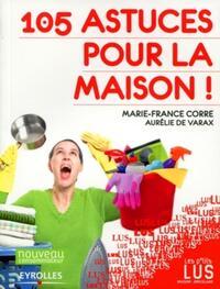 105 ASTUCES POUR LA MAISON !