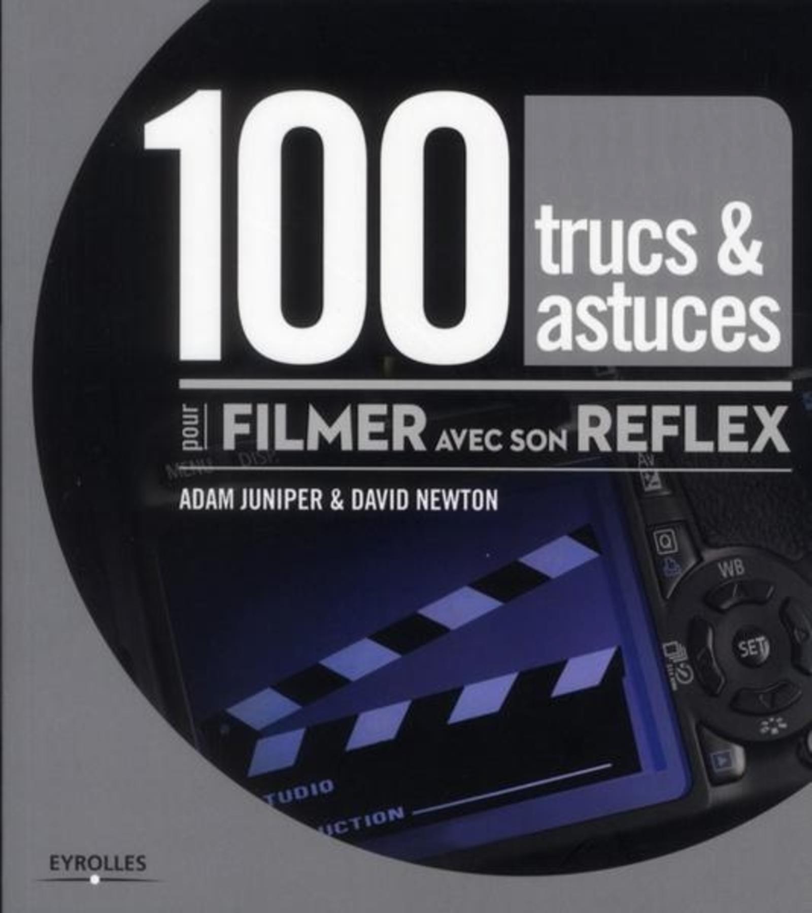 100 TRUCS ET ASTUCES POUR FILMER AVEC SON REFLEX