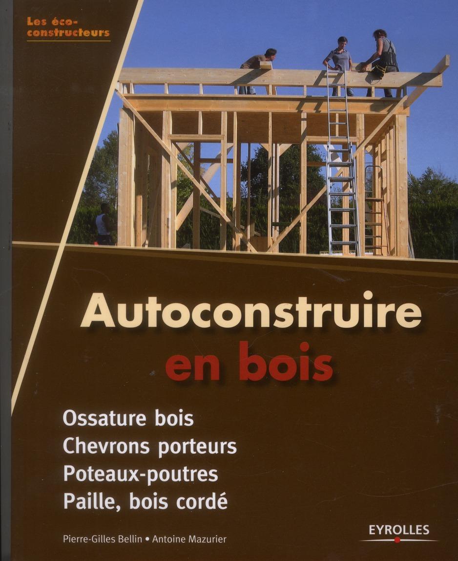 AUTOCONSTRUIRE EN BOIS. OSSATURE BOIS. CHEVRONS PORTEURS. POTEAUX-POUTRES. PAILL