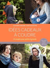 IDEES CADEAUX A COUDRE 20 PROJETS POUR PETITS ET GRANDS