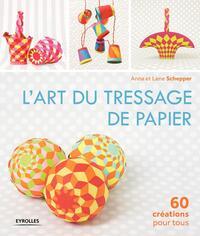 L ART DU TRESSAGE DE PAPIER  60 CREATIONS POUR TOUS