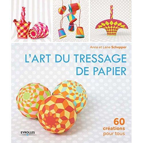 L ART DU TRESSAGE DE PAPIER  60 CREATIONS POUR TOUS - 60 CREATIONS POUR TOUS.